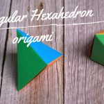 Triangular Hexahedron origami